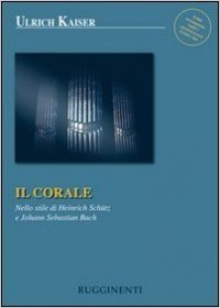 Il Corale. Nello stile di Heinrich Schütz e Johann Sebastian Bach